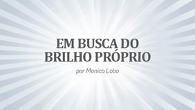 EM BUSCA DO BRILHO PRÓPRIO