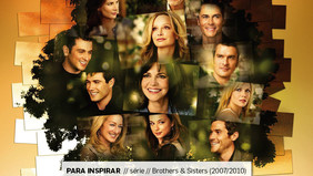 PARA INSPIRAR  // série // Brothers & Sisters (2007/2010)