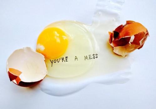YOU'RE A MESS