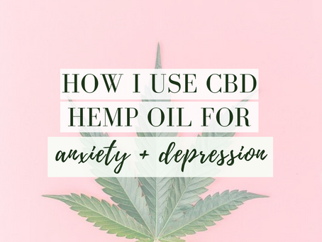 (My Story) CBD oil + Anxiety + Depression