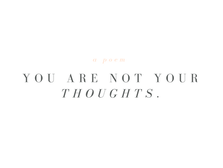 (A poem) You are not your Thoughts.