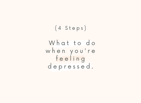 (step by step) what to do when you're feeling depressed.