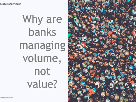 Why are banks managing by volume not value?