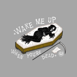 Wake me up when you're dead