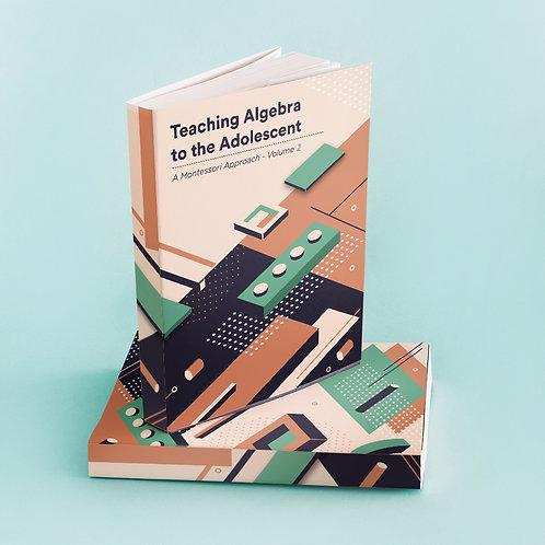 Teaching Algebra to the Adolescent: A Montessori Approach - Volume 2