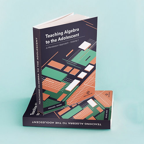 Teaching Algebra to the Adolescent: A Montessori Approach - Volume 1