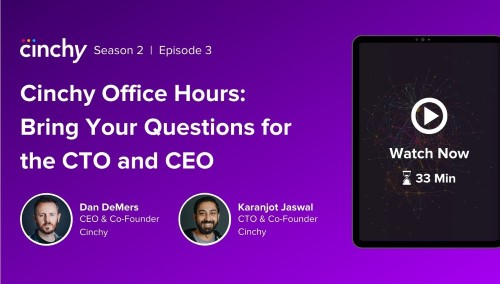 [Season 2 Ep. 3] Cinchy Office Hours: Bring Your Questions for the CTO and CEO