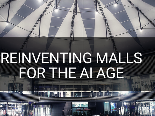 REINVENTING MALLS FOR THE AI AGE