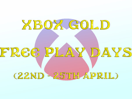 Xbox Gold Free Play Days (22nd to the 25th of April)