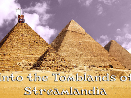 Into the Tomblands of Streamlandia