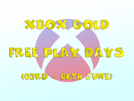 Xbox Gold Free Play Days (03rd to the 06th of June)