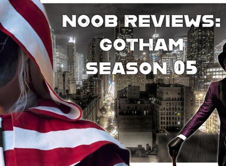 Noob Reviews: Gotham (Season 05)