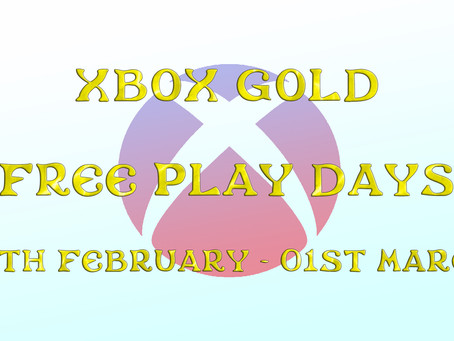 Xbox Gold Free Play Days (25th February to 01st March)
