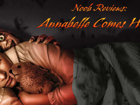 Noob Reviews: Annabelle Comes Home