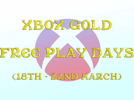 Xbox Gold Free Play Days (18th to 22nd March)