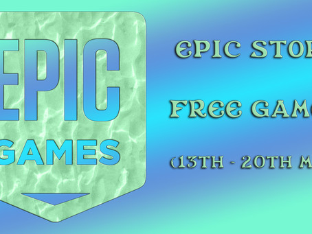 Epic Store Free Games (13th to the 20th of May)