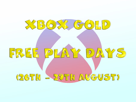 Xbox Gold Free Play Days (26th to the 29th of August)