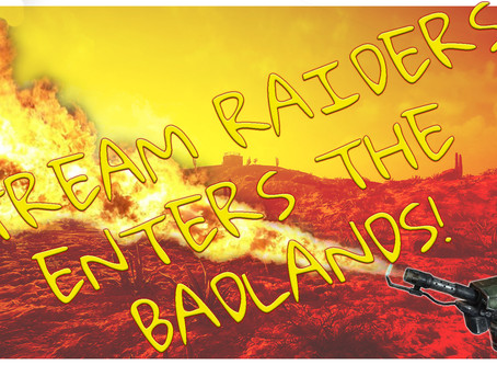 Stream Raiders enters the Badlands!