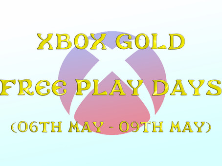 Xbox Gold Free Play Days (06th to the 09th of May)