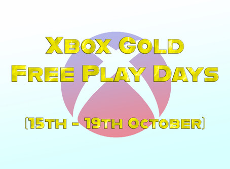 Xbox Gold Free Play Days (15th - 19th October)