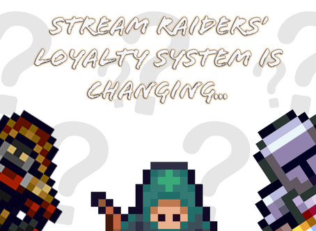 Stream Raiders' loyalty system is changing...
