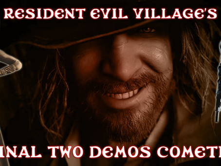 Resident Evil Village's final two demos cometh!