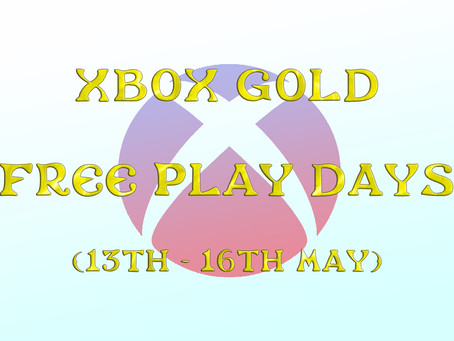 Xbox Gold Free Play Days (13th to the 16th May)