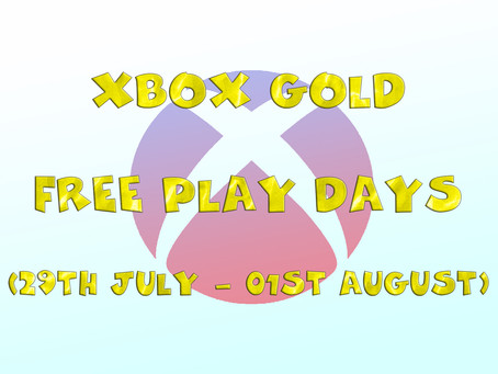 Xbox Gold Free Play Days (29th of July to the 01st of August)