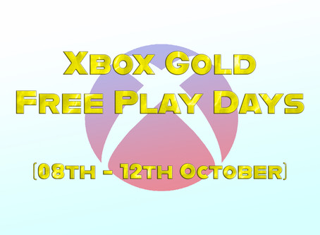 Xbox Gold Free Play Days (08th - 12th October)