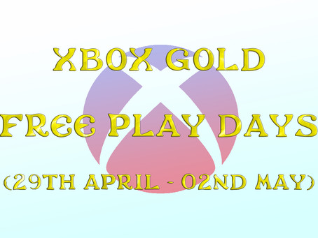Xbox Gold Free Play Days (29th April to the 02nd May)
