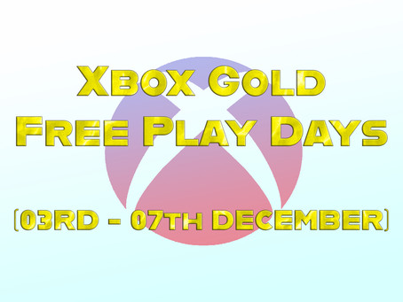 Xbox Gold Free Play Days (03rd - 07th December)