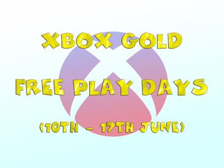 Xbox Gold Free Play Days (10th to the 13th of June)