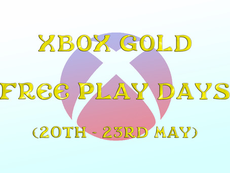 Xbox Gold Free Play Days (20th to the 23rd May)