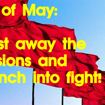 SIGNATURES 1st of May Declaration: Cast away the illusions and launch into fight!