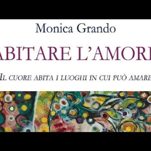 """""""Abitare L'amore""""  intervista a Monica Grando e il suo ultimo libro."""