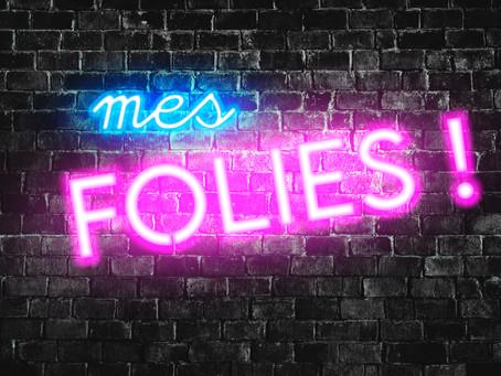 """Mes Folies !"""