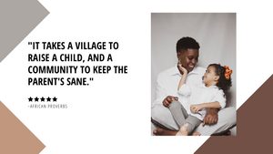 """""""It Takes A Community To Keep A Parent Sane""""