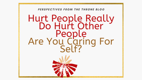 Hurt People Really Do Hurt Other People, Are You Caring for Self?