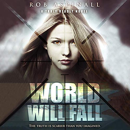 World Will Fall by Rob Aspinall, Truly Deadly Book 3: Spy and Assassin Action Thriller Series