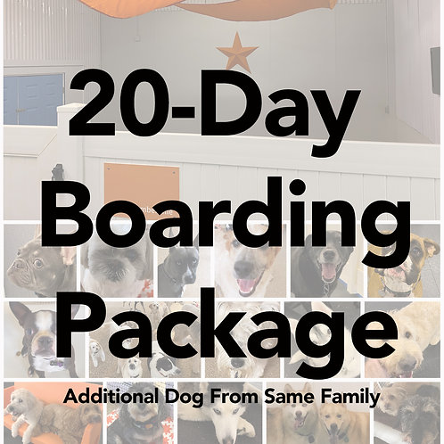 20-Day Boarding Package (Additional Dog from Same Family)