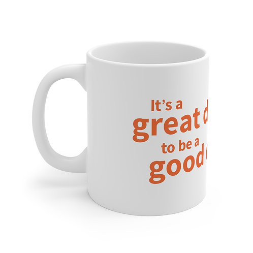 """""""It's a great day to be a Good Dog"""" Mug 11oz"""