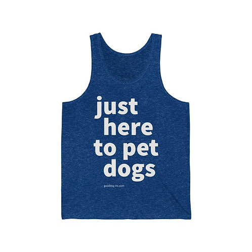 Just Here To Pet Dogs - Unisex Tank