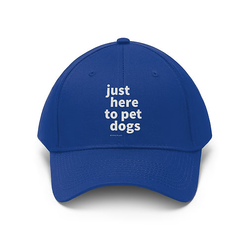 Just Here to Pet Dogs Unisex Twill Hat