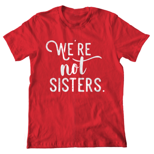 We're Not Sisters by Clumsy Shirts