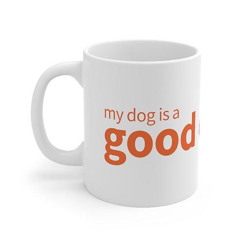 """My Dog Is A Good Dog"" Mug 11oz"