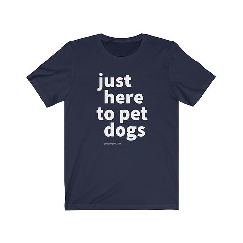 Just Here To Pet Dogs – Unisex Ultra Cotton Tee