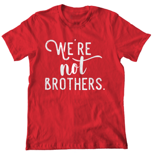 We're Not Brothers by Clumsy Shirts