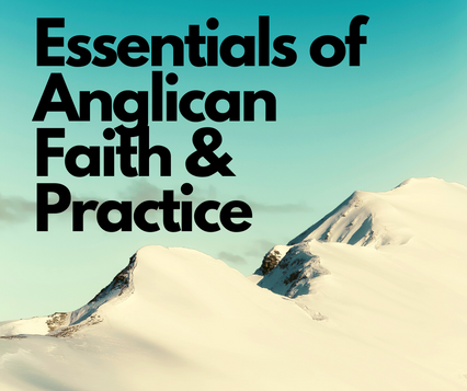Essentials of Anglican Faith & Practice.