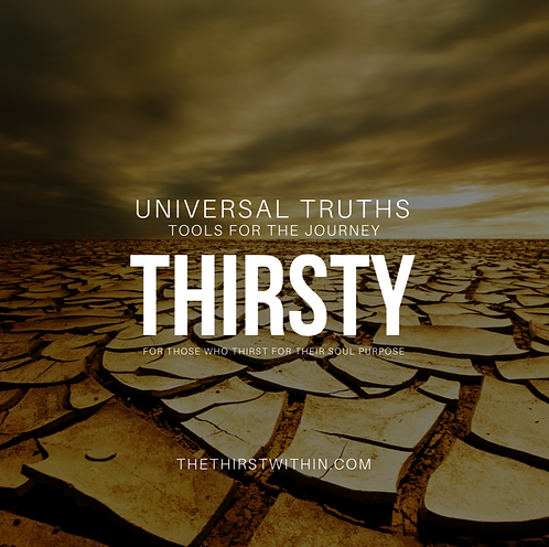 Universal Truths | Tools For The Journey (From the Thirsty Series)