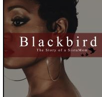 "Author & Mentor Rahkal Shelton Releases New book ""Blackbird: The Story of a SistaMom"""
